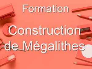 Formation Construction de Mégalithes