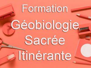 Formation Géobiologie Sacrée Itinérante